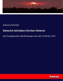 9783743657816 - Schröder, Dieterich: Dieterich Schröders Kirchen-Historie - Buch