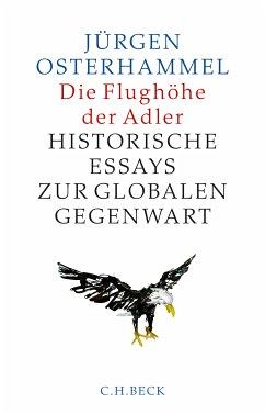 Die Flughöhe der Adler (eBook, ePUB) - Osterhammel, Jürgen