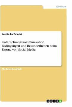 Unternehmenskommunikation. Bedingungen und Besonderheiten beim Einsatz von Social Media - Barfknecht, Kerstin