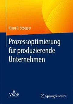 Prozessoptimierung für produzierende Unternehmen - Stoesser, Klaus R.