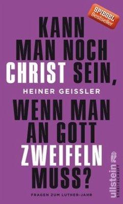 Kann man noch Christ sein, wenn man an Gott zweifeln muss? - Geißler, Heiner