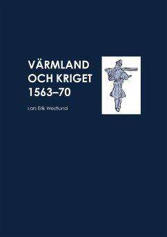 Värmland och kriget 1563-70 - Westlund, Lars Erik