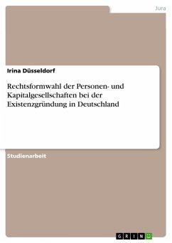 Rechtsformwahl der Personen- und Kapitalgesellschaften bei der Existenzgründung in Deutschland - Düsseldorf, Irina