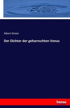 9783743654372 - Köster, Albert: Der Dichter der geharnschten Venus - Buch