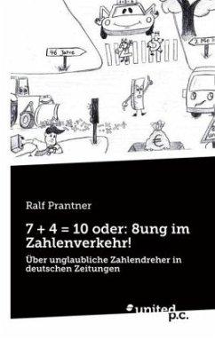7 + 4 = 10 oder: 8ung im Zahlenverkehr! - Prantner, Ralf