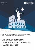 Die Bundesrepublik Deutschland als Kind des Kalten Krieges (eBook, PDF)