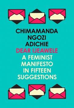 Dear Ijeawele, or a Feminist Manifesto in Fifteen Suggestions (eBook, ePUB) - Ngozi Adichie, Chimamanda