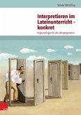 Interpretieren im Lateinunterricht - konkret (eBook, PDF)