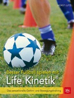 Besser Fußball spielen mit Life-Kinetik® - Lutz, Horst