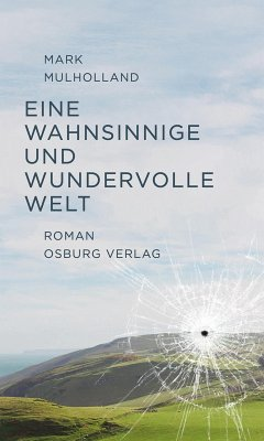 Eine wahnsinnige und wundervolle Welt. Roman