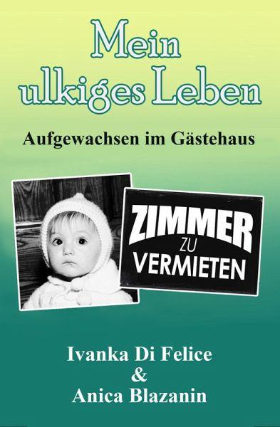 Mein ulkiges Leben: Aufgewachsen im Gästehaus (eBook, ePUB) - Di Felice, Ivanka