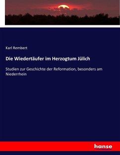 9783743663046 - Rembert, Karl: Die Wiedertäufer im Herzogtum Jülich - كتاب