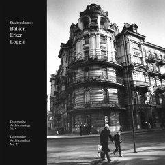 Stadtbaukunst: Balkon Erker Loggia Dortmunder Architekturheft No. 28
