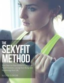 The Sexyfit Method: Your Step-by-Step Guide to Complete Food Freedom, Loving Your Body, and Reclaiming Your life
