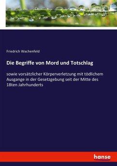 9783743657755 - Wachenfeld, Friedrich: Die Begriffe von Mord und Totschlag - Buch