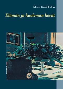 9789523394292 - Koskikallio, Maria: Elämän ja kuoleman kevät - Kirja