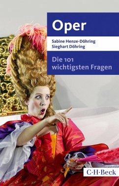 Die 101 wichtigsten Fragen - Oper (eBook, ePUB) - Döhring, Sieghart; Henze-Döhring, Sabine