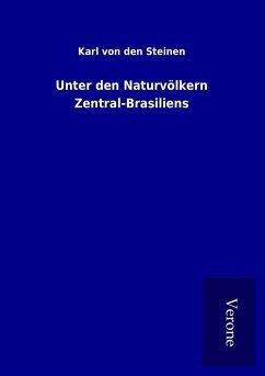 Unter den Naturvölkern Zentral-Brasiliens - Steinen, Karl von den