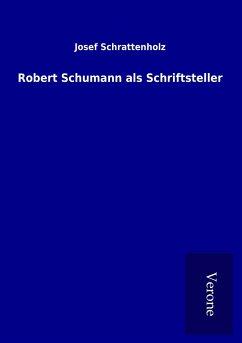 Robert Schumann als Schriftsteller - Schrattenholz, Josef
