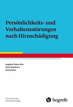 Persönlichkeits- und Verhaltensstörungen nach Hirnschädigung - Thöne-Otto, Angelika;Schellhorn, Anne;Wenz, Conny