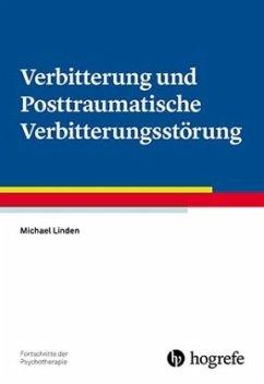 Verbitterung und Posttraumatische Verbitterungsstörung - Linden, Michael