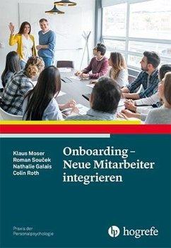 Onboarding - Neue Mitarbeiter integrieren - Moser, Klaus; Soucek, Roman; Galais, Nathalie; Roth, Colin