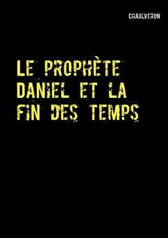Le prophète Daniel et la fin des temps (eBook, ePUB)