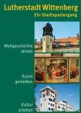 Lutherstadt Wittenberg - Ein Stadtspaziergang