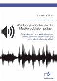 Wie Hörgewohnheiten die Musikproduktion prägen. Entwicklungen und Veränderungen unter kulturellen, technischen und psychoakustischen Aspekten