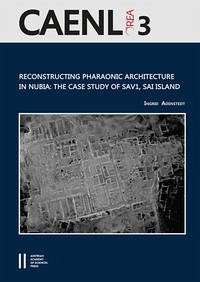 Reconstructing Pharaonic Architecture in Nubia: The Case Study of SAV1, Sai Island - Adenstedt, Ingrid