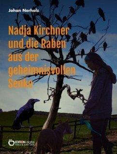 Nadja Kirchner und die Raben aus der geheimnisvollen Senke - Nerholz, Johan