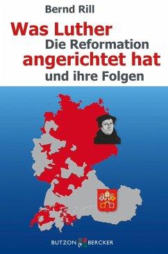 Was Luther angerichtet hat (eBook, ePUB) - Rill, Bernd