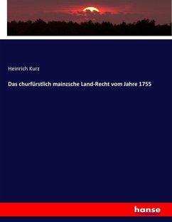 9783743663138 - Herausgegeben von Kurz, Heinrich: Das churfürstlich mainzsche Land-Recht vom Jahre 1755 - كتاب