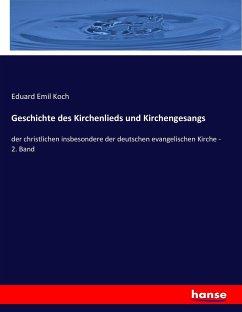 9783743663350 - Eduard Emil Koch: Geschichte des Kirchenlieds und Kirchengesangs - كتاب