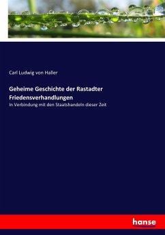 9783743663640 - Haller, Carl Ludwig von: Geheime Geschichte der Rastadter Friedensverhandlungen - كتاب