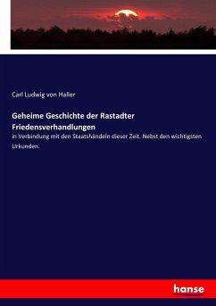 9783743663718 - Haller, Carl Ludwig von: Geheime Geschichte der Rastadter Friedensverhandlungen - Buch