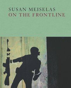 Susan Meiselas: On the Frontline - Meiselas, Susan
