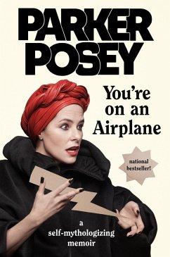 You´re on an Airplane: A Self-Mythologizing Memoir