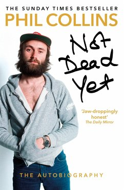 Not Dead Yet: The Autobiography - Collins, Phil