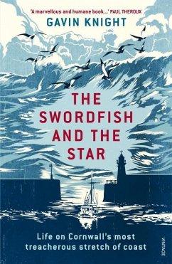 The Swordfish and the Star: Life on Cornwall's Most Treacherous Stretch of Coast - Knight, Gavin