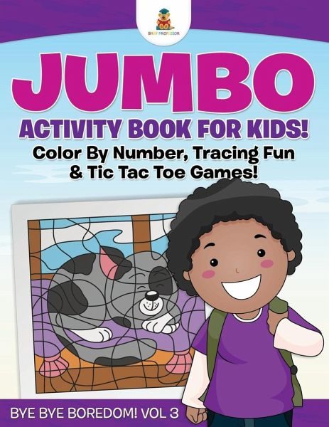 Jumbo Activity Book for Kids! Color By Number, Tracing Fun & Tic Tac Toe  Games! Bye Bye Boredom! Vol 3