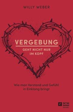 Vergebung geht nicht nur im Kopf (eBook, ePUB) - Weber, Willy