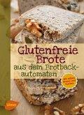 Glutenfreie Brote aus dem Brotbackautomaten (eBook, PDF)
