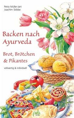 Backen nach Ayurveda - Brot, Brötchen & Pikantes (eBook, PDF) - Müller-Jani, Petra; Skibbe, Joachim