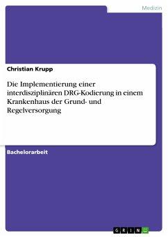 Die Implementierung einer interdisziplinären DRG-Kodierung in einem Krankenhaus der Grund- und Regelversorgung (eBook, PDF)