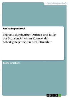 Teilhabe durch Arbeit. Auftrag und Rolle der Sozialen Arbeit im Kontext der Arbeitsgelegenheiten für Geflüchtete (eBook, PDF)