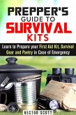 Prepper's Guide to Survival Kits: Learn to Prepare your First Aid Kit, Survival Gear and Pantry in Case of Emergency (Survival Guide) (eBook, ePUB)