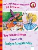 Die besten Mädchen-Geschichten für Erstleser. Von Prinzessinnen, Hexen und lustigen Schulstunden