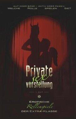 Private Sexvorstellung - 1. Akt - Jacobsen, Ulla; Kristen, Faye; Freese, Linda; Parker, Hannah; Cohen, Lisa; Sweet, Phil; Tempest, Seymour C.; Brady, S