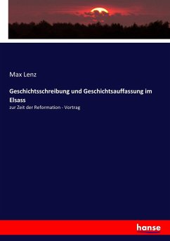9783743663015 - Lenz, Max: Geschichtsschreibung und Geschichtsauffassung im Elsass - كتاب